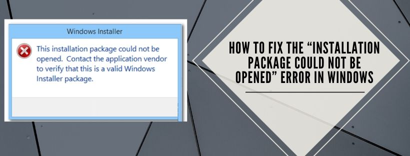 """Solutions for error """"Installation Package couldn't be opened"""""""